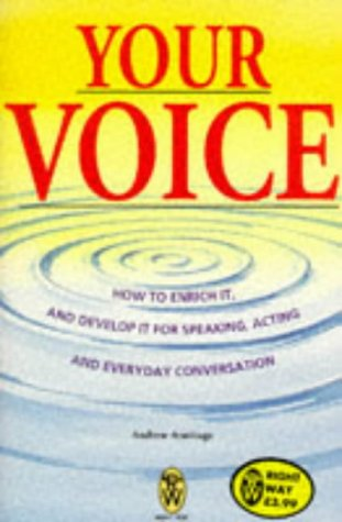 9780716020035: Your Voice: How to Enrich it and Develop it for Speaking, Acting and Everyday Conversation (Right Way S.)