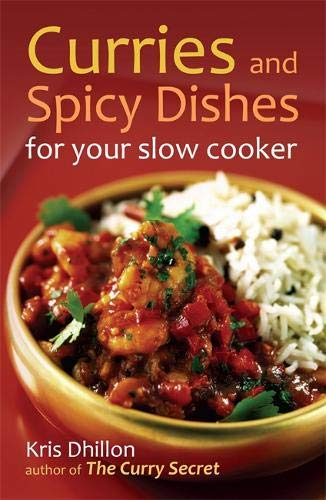 Curries and Spicy Dishes for Your Slow Cooker: Dhillon, Kris