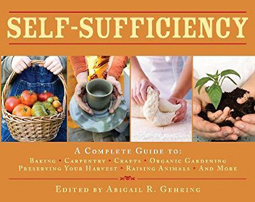 9780716022725: Self-Sufficiency: A Complete Guide to Baking, Carpentry, Crafts, Organic Gardening, Preserving Your Harvest, Raising Animals and More!