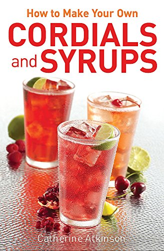 9780716023906: How to Make Your Own Cordials And Syrups