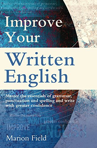 Improve Your Written English: The essentials of grammar, punctuation and spelling: Field, Marion