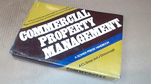 9780716100317: Commercial property management: A practical guide to the legal ownership, use, sale and acquisition of commercial land and property (A Gower Press handbook)