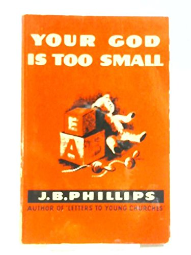 Your God Is Too Small (Wyvern Books) (0716200899) by J. B. Phillips