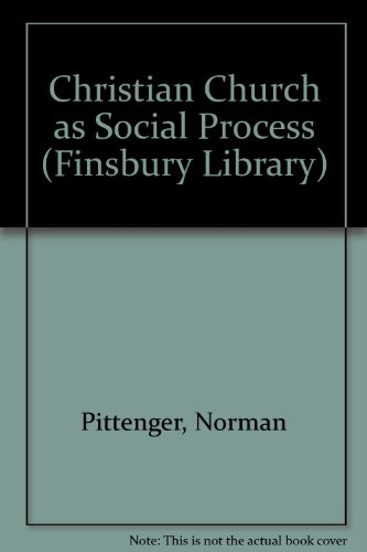 Christian Church as Social Process (Finsbury Library): Pittenger, Norman