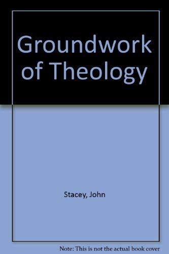 Groundwork of Theology (0716202891) by Stacey, John