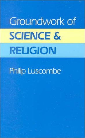 Groundwork of Science and Religion Luscombe, Philip