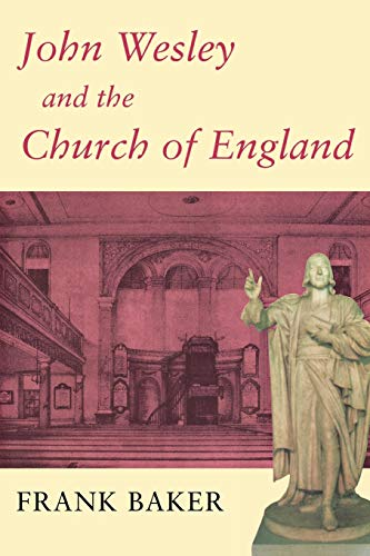 John Wesley and the Church of England (0716205386) by Baker, Frank