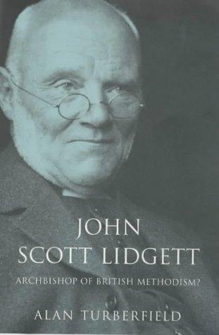 John Scott Lidgett: Archbishop of British Methodism: Turberfield, Alan
