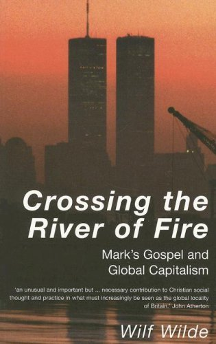 Crossing the River of Fire: Mark's Gospel and Global Capitalism: Wilf Wilde
