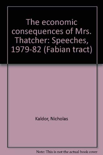 9780716304869: The economic consequences of Mrs Thatcher: Speeches, 1979-82 (Fabian tract)