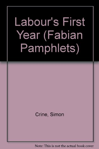 LABOUR'S FIRST YEAR (FABIAN PAMPHLETS S.): Simon Crine