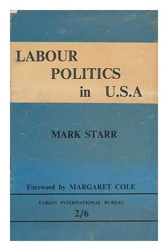 Labour Politics in U.S.a. (9780716311331) by Mark Starr