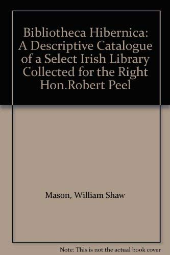 Bibliotheca Hibernica: A Descriptive Catalogue of a Select Irish Library Collected for the Right ...