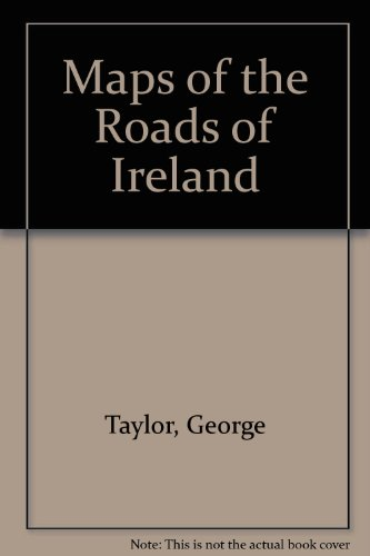 Maps of the Roads of Ireland (0716500639) by George Taylor; Andrew Skinner