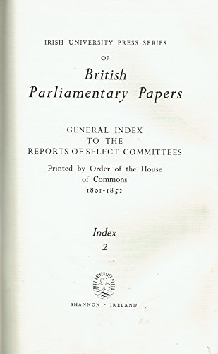 British Parliamentary Papers General Index to Reports of Select Committees Printed By the Order of ...