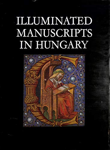 Illuminated Manuscripts in Hungary, XI-XVI Centuries.; Revised by Alick West