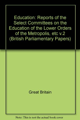 British Parliamentary Papers: Education: Poorer Classes: 2: Sessions 1817-18: Ford, Professor P.; ...