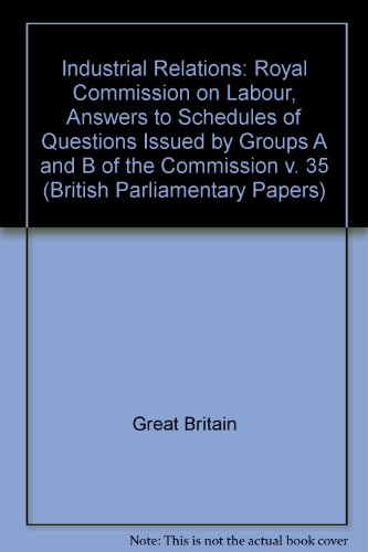 Industrial Relations: Royal Commission on Labour, Answers to Schedules of Questions Issued by ...