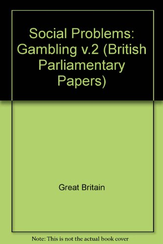 Social Problems: Gambling v.2 (British Parliamentary Papers) (0716512424) by Great Britain