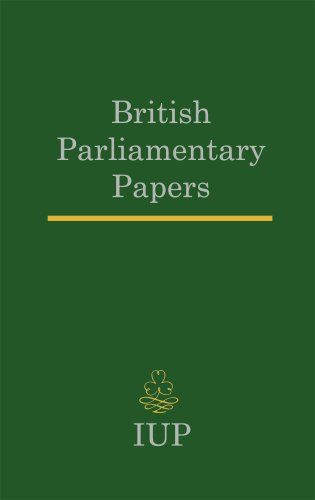 Irish University Press Series of British Parlimentary PapersReports and Papers on the Affairs of ...