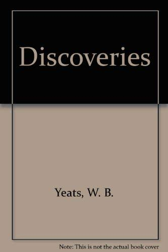 Discoveries: A Volume of Essays: Yeats, W. B.