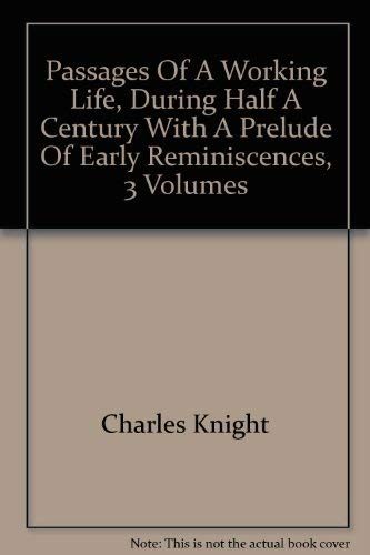 Passages of a Working Life During Half a Century Vol 2: Knight, Charles,