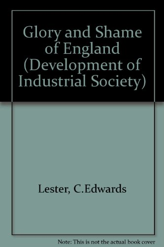 The Glory and Shame of England (The Development of Industrial Society Series) 2 Volumes: Lester, C....