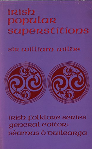 Irish Popular Superstitions: Wilde, Sir W.R.
