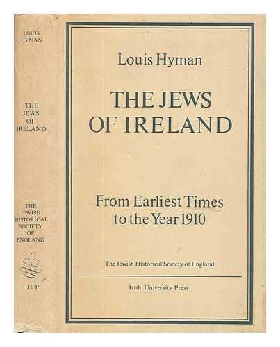 The Jews of Ireland: From Earliest Times to the Year 1910: Louis Hyman