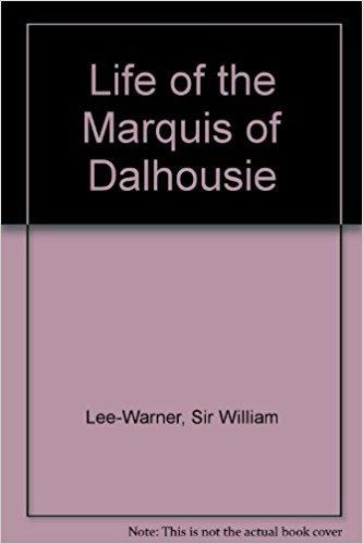 Life of the Marquis of Dalhousie: Sir William Lee-Warner