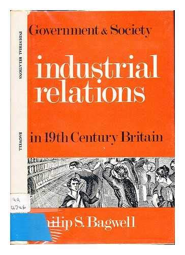 Industrial Relations in 19th Century Britain: Bagwell Philip S
