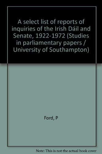A Select List of Reports of Inquiries of the Irish Dáil and Senate, 1922-1972: Ford, P
