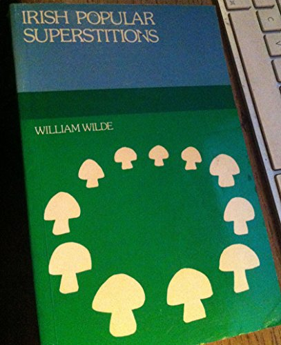 Irish Popular Superstitions (Irish folklore series): Wilde, Sir W.R.