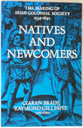 Natives and newcomers. Essays on the making of Irish colonial society 1534 - 1641.: BRADY, CIARAN /...