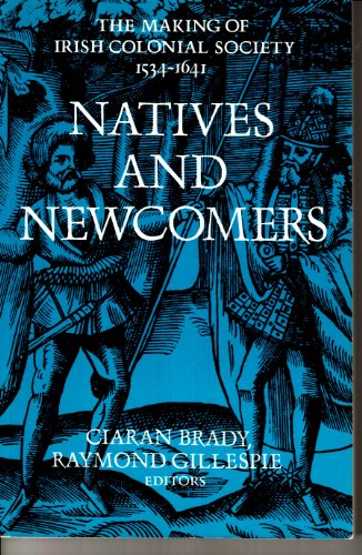9780716523918: Natives and Newcomers: Making of Irish Colonial Society, 1534-1641