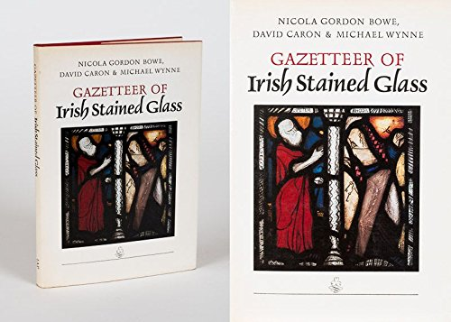 Gazetteer of Irish Stained Glass : The Works of Harry Clarke and the Artists of An Tur Gloine, (The...