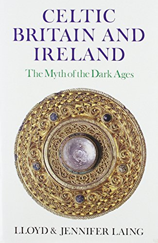 Celtic Britain and Ireland, 200-800 A.D.: The Myth of the Dark Ages (Celtic & Medieval Studies)...