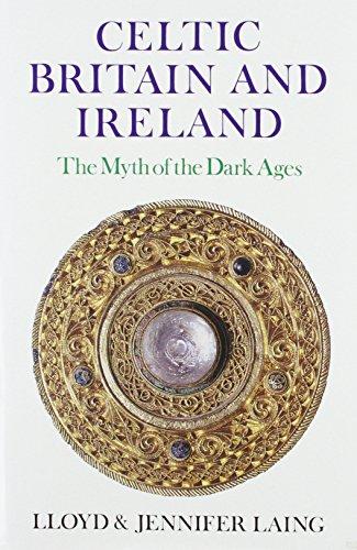 Celtic Britain and Ireland, AD 200 - 800: The Myth of the Dark Ages: Laing, Lloyd; Laing, Jennifer