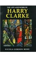 The Life and Work of Harry Clarke: Bowe, Nicola Gordon