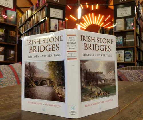 Irish Stone Bridges; History and Heritage: O'Keeffe, Peter and Tom Simington