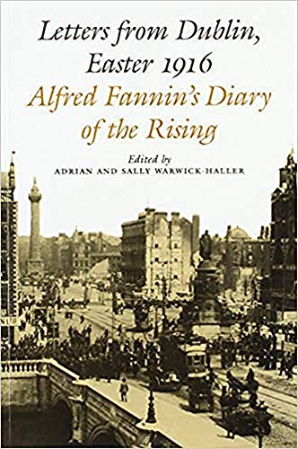 Letters from Dublin, Easter, 1916 : The Diary of Alfred Fannin