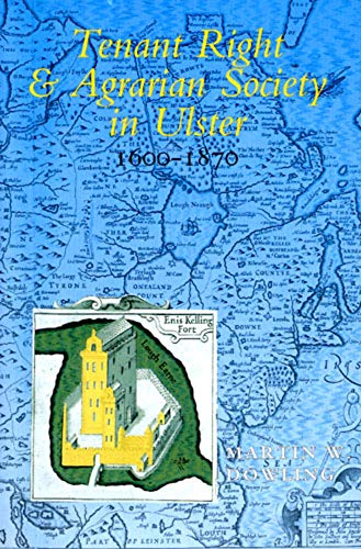 Tenant Right and Agrarian Society in Ulster 1600-1850: Dowling, Martin W.
