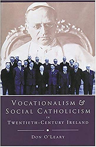 Vocationalism and Social Catholicism in Twentieth-Century Ireland - The Search for a Christian So...