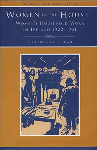 9780716527145: Women of the House: Women's Household Work in Ireland, 1926-1961 - Discourses, Experiences, Memories (Women in Irish History)