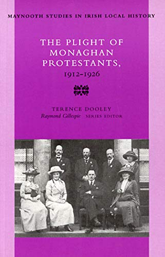 The Plight of Monaghan Protestants, 1912-26 (Maynooth Studies in Irish Local History) (0716527251) by Dooley, Terence