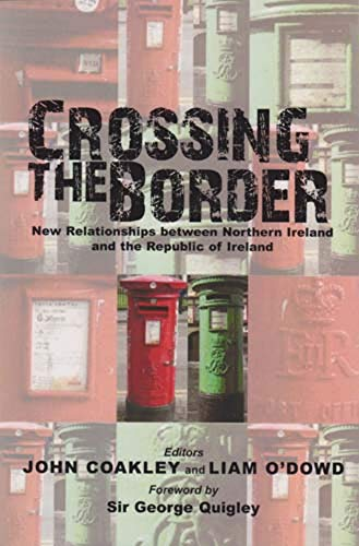 Crossing the Border: New Relationships Between Northern Ireland and the Republic of Ireland: ...