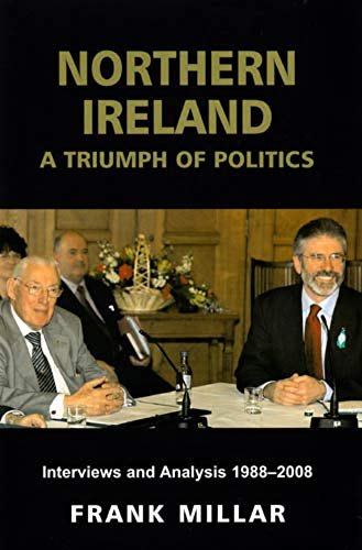 9780716530015: Northern Ireland: A Triumph of Politics: Interviews and Analysis 1988-2008