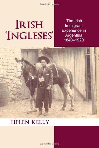 9780716530084: Irish 'ingleses': The Irish Immigrant Experience in Argentina, 1840-1920 (Irish Abroad)