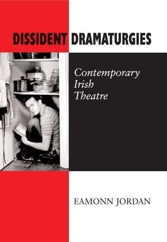 Dissident Dramaturgies: Contemporary Irish Theatre: Jordan, Eamonn