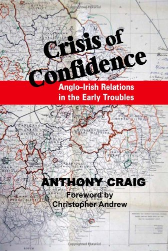 Crisis of Confidence: Anglo-Irish Relations in the Early Troubles, 1966-1974 (Hardback): Tony Craig